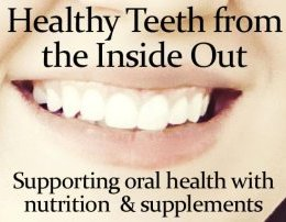 Healthy Teeth from the inside out- supporting oral health with nutrition and supplements